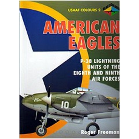 American Eagles: USAAF Colours: Volume #2: P38 Lightning Units of 8th and 9th Air Forces softcover