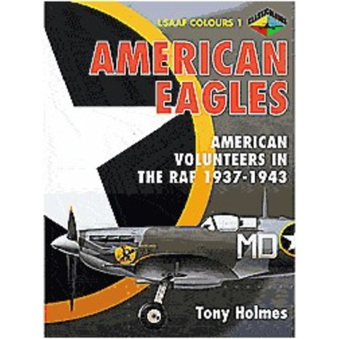 American Eagles: USAAF Colours Volume 1: American Volunteers in the RAF: 1937-1943 softcover