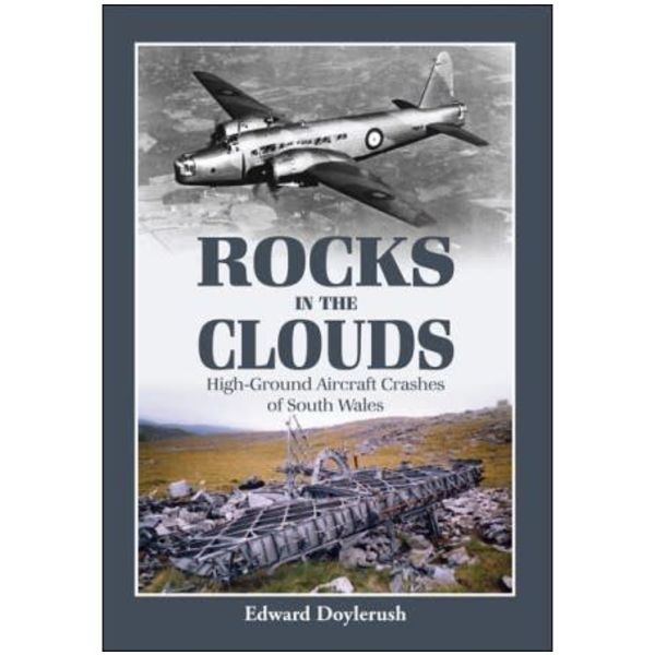Rocks in Clouds: High Ground Aircraft Crashes of South Wales softcover +NSI+