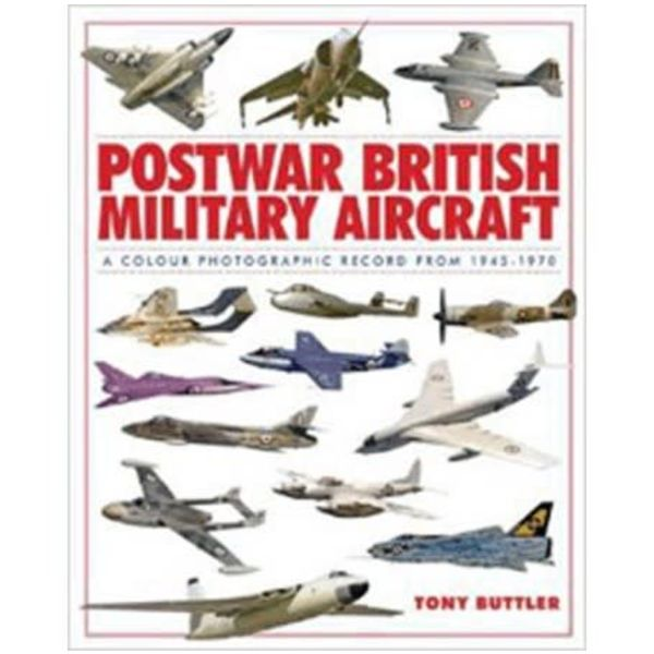 Postwar British Military Aircraft: A Colour Photographic Record: 1945-1970 hardcover