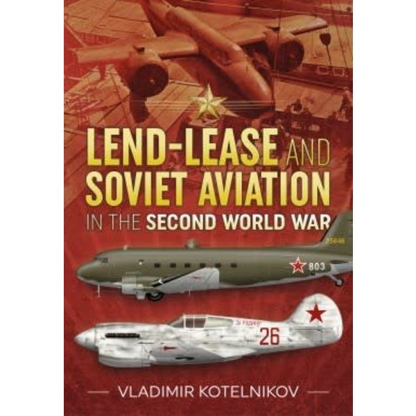 Helion & Company Publishers Lend-Lease and Soviet Aviation in the Second World War hardcover