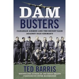 Dam Busters: Canadian Airmen and the Secret Raid Against Nazi Germany hardcover