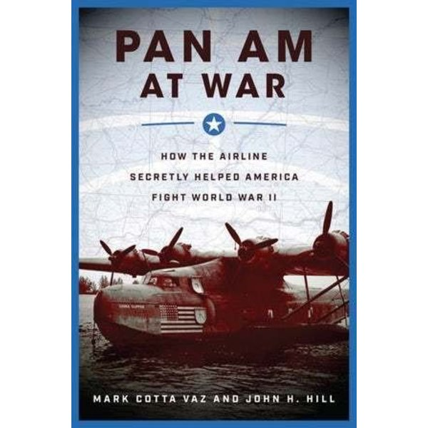 Pan Am at War: How the Airline Secretly Helped America Fight WWII hardcover