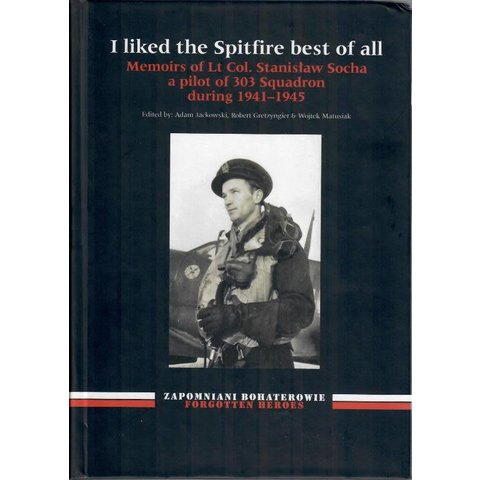 I Liked the Spitfire Best of All: Memoirs of LCol. Stanislaw Socha Hardcover