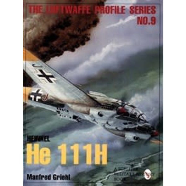 Schiffer Publishing Heinkel HE111H: LPS#9 Luftwaffe Profile Series softcover