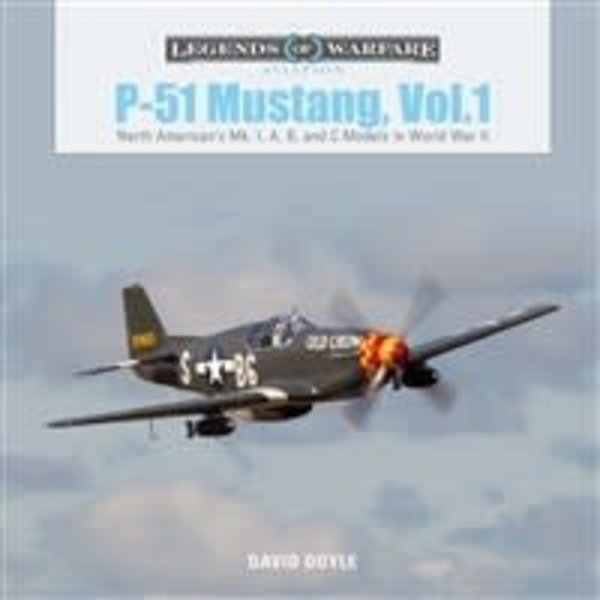 Schiffer Publishing P51 Mustang: Volume 1: North American's Mk. I A, B, and C Models in World War II: Legends of Warfare hardcover