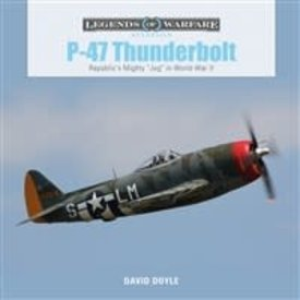 Schiffer Legends of Warfare P47 Thunderbolt: Republic's Mighty Jug: LoW HC
