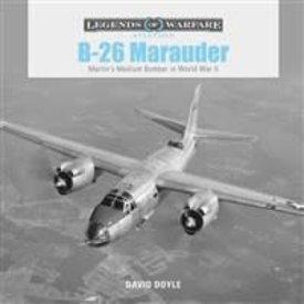 Schiffer Publishing B26 Marauder: Martin's Medium Bomber in World War II: Legends of Warfare hardcover
