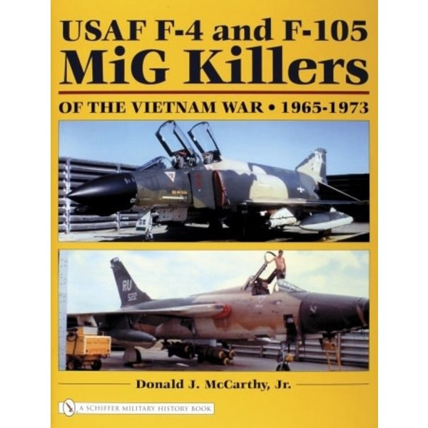 Schiffer Publishing USAF F4 & F105 MiG Killers of the Vietnam War: 1965-1973 hardcover