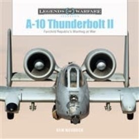 Schiffer Publishing A10 Thunderbolt II: Fairchild Republic's Warthog at War: Legends of Warfare Hardcover