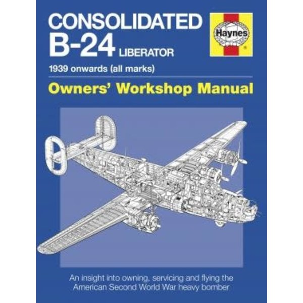 Haynes Publishing Consolidated B24 Liberator: Owner's Workshop SC