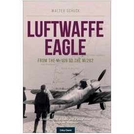 Crecy Publishing Luftwaffe Eagle: from the Me109 to the Me262 SC