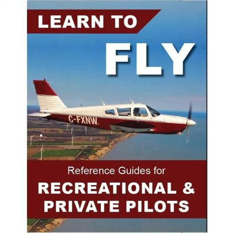 Learn To Fly: Reference Guides for Rec.& Private Pilots