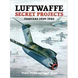Luftwaffe Secret Projects: Fighters: 1939-1945 HC