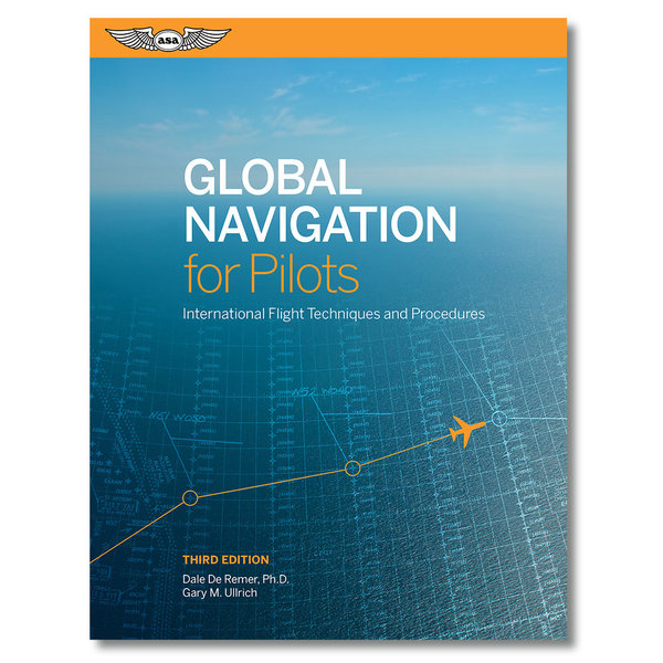 ASA - Aviation Supplies & Academics Global Navigation For Pilots 3rd Edition (Softcover)