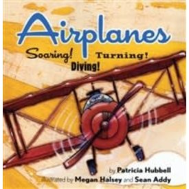 Airplanes: Soaring! Turning! Diving! softcover