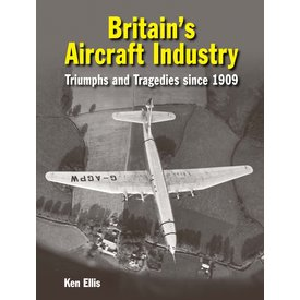 Crecy Publishing Britain's Aircraft Industry: Since 1909 HC