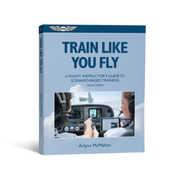 ASA - Aviation Supplies & Academics Train Like You Fly:  Instructor's Scenario-Based Training