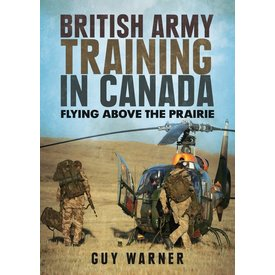 Fonthill Media British Army Training in Canada: Flying Above the Prairie SC