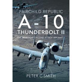 Air World Books Fairchild Republic A10 Thunderbolt II: Warthog Ground Attack Aircraft HC