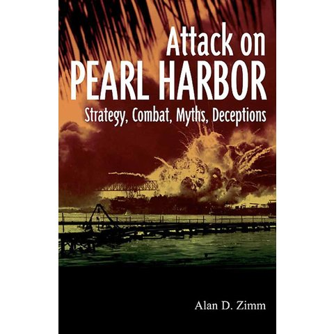 Attack on Pearl Harbor: Strategy, Combat, Myths, Deceptions SC