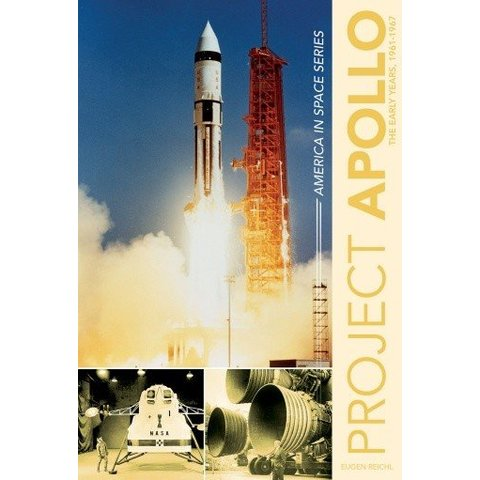 Project Apollo: The Early Years: 1961-67: America in Space Series hardcover
