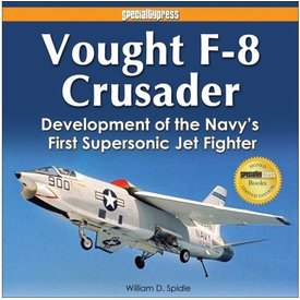 Specialty Press Vought F8 Crusader:Development Of Navy's First Supersonic Jet Fighter Hc