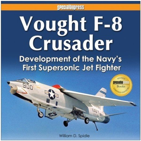 Specialty Press Vought F8 Crusader: Development of Navy's First Supersonic Jet Fighter hardcover