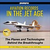 Aviation Records in the Jet Age: Planes & Technologies Behind Breakthroughs hardcover