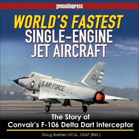 World's Fastest Single-Engine Jet Aircraft:Story Of Convair's F106 Delta Dart Hc