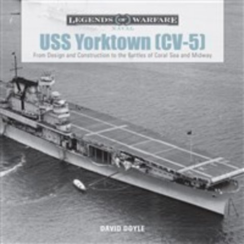USS Yorktown CV5: Legends of Warfare: From Design & Construction to Coral Sea & Midway, LOW, hardcover