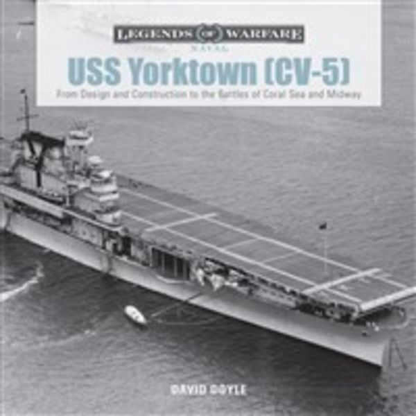 Schiffer Publishing USS Yorktown CV5: Legends of Warfare: From Design & Construction to Coral Sea & Midway, LOW, hardcover