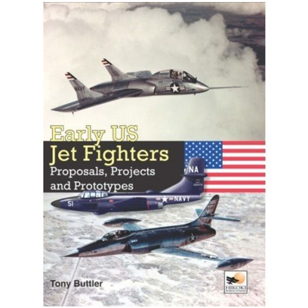Hikoki Publications Early US Jet Fighters: Proposals, Projects & Prototypes hardcover