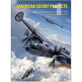 Crecy Publishing American Secret Projects 1: Fighters, Bombers, Attack Aircraft: 1937-1945 hardcover
