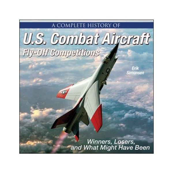 Specialty Press Complete History of US Combat Aircraft Fly-Off Competitions: Winners, Losers & What Might Have Been HC