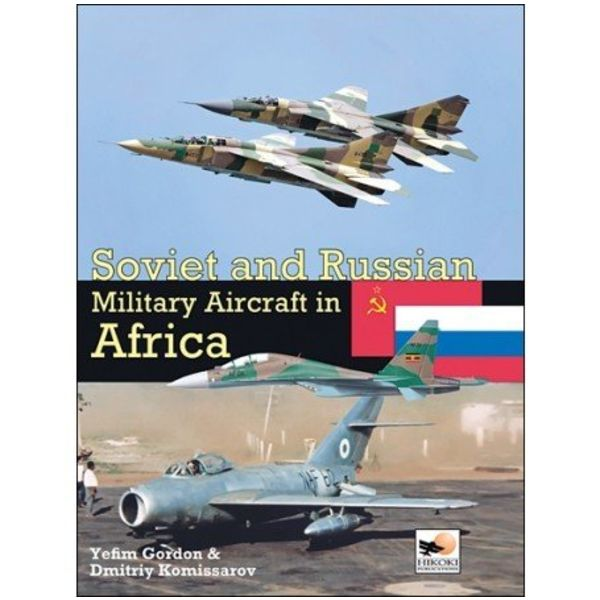 Hikoki Publications Soviet & Russian Military Aircraft in Africa: Air Arms, Equipment & Conflicts since 1955 hardcover