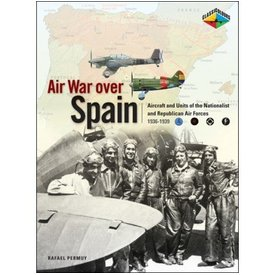 Classic Publications Air War Over Spain:Aircraft & Units Of Nationalist & Republican Air Forces Sc Classic