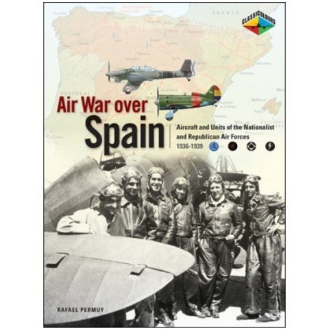 Air War Over Spain:Aircraft & Units Of Nationalist & Republican Air Forces Sc Classic