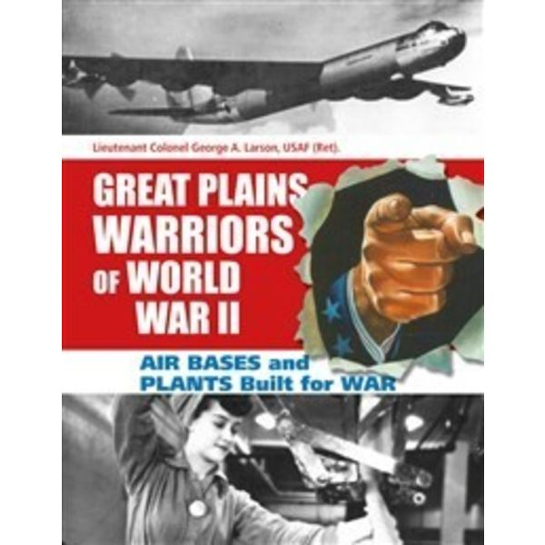 Schiffer Publishing GREAT PLAINS WARRIORS of WWII:BASES & PLANTS BUILT FOR WAR HC+nsi+,