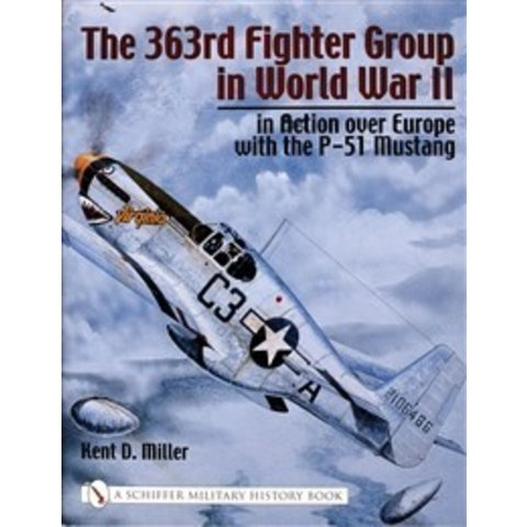 363rd Fighter Group In Wwii:In Action Over Europe With P51 Hc+Nsi+