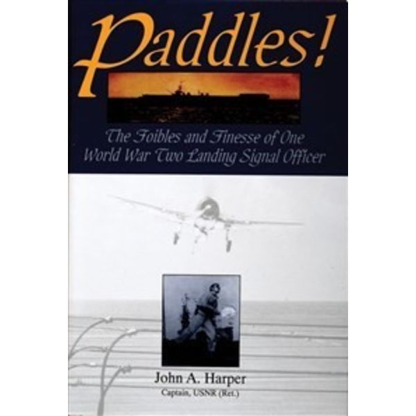 Schiffer Publishing PADDLES:FOIBLES & FINESSE WWII LSO HC+nsi+