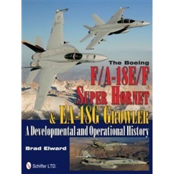 Schiffer Publishing Boeing FA18E/F Super Hornet & EA18G Growler: Developmental & Operational History hardcover