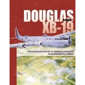 Schiffer Publishing Douglas XB19: Illustrated History of America's Intercontinental Bomber hardcover