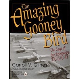 Schiffer Publishing Amazing Gooney Bird: Saga of Legendary DC3/C47 HC