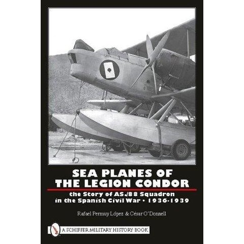 Sea Planes Of The Legion Condor:Story Of As./88 Squadron In Spanish Civil War:1936-1939 Hc Schiffer+Nsi+