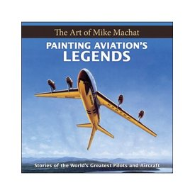 Specialty Press Painting Aviations Legends:Mike Machat Hc