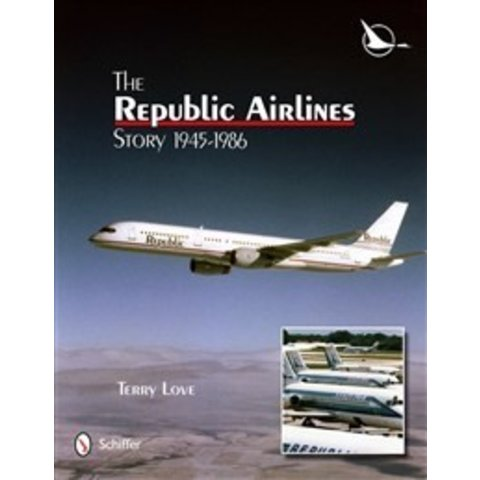 Republic Airlines Story:1945-1986 Hc