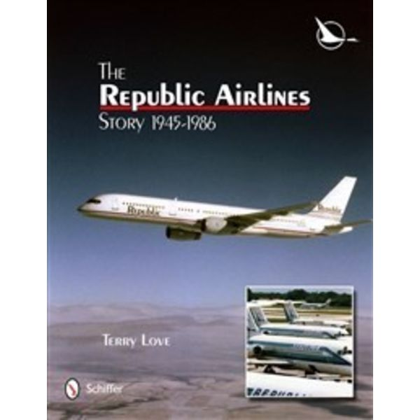 Schiffer Publishing Republic Airlines Story: 1945-1986 hardcover