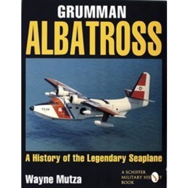 Schiffer Publishing Grumman Albatross: History of the Legendary Seaplane Softcover