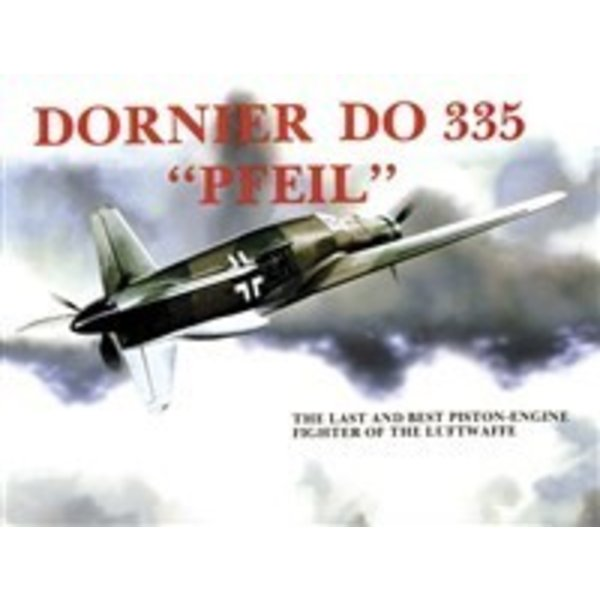 Schiffer Publishing Dornier DO335 Pfeil: Last & Best Piston Fighter of Luftwaffe: SMH Softcover
